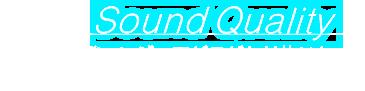 Sound Quality 開発エンジニアがこだわり抜いた 高音質を存分に堪能できる